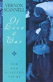 Of Love and War: New and Selected Poems by Vernon Scannell