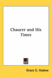 Chaucer and His Times by Grace E Hadow image