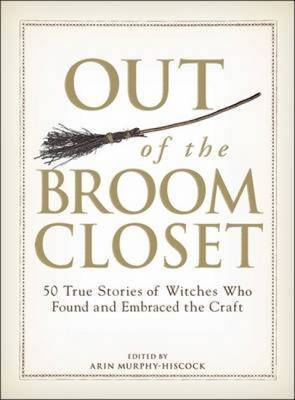 Out of the Broom Closet: 50 True Stories of Witches Who Found and Embraced the Craft image