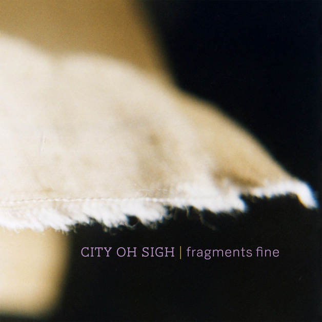 Fragments Fine by City Oh Sigh