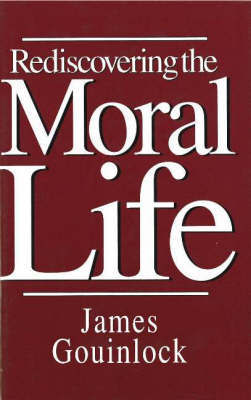 Rediscovering the Moral Life by James Gouinlock
