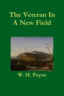 Veteran In A New Field by W.H. Payne