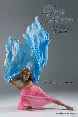 Dance Warrior - From Cancer to Dancer by Noelle Rose Andressen-Kale image