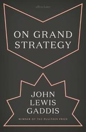 On Grand Strategy by John Lewis Gaddis