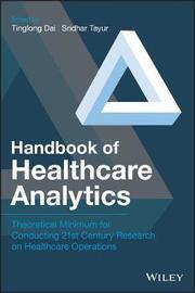 Handbook of Healthcare Analytics by Tinglong Dai