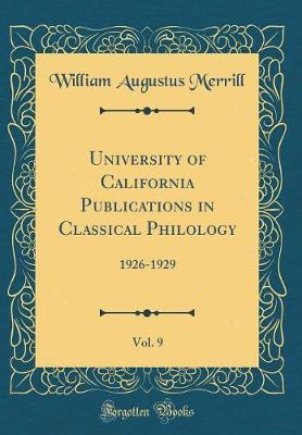University of California Publications in Classical Philology, Vol. 9 by William Augustus Merrill