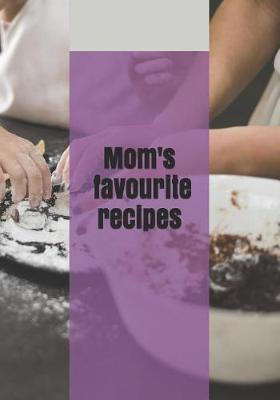 Mom's favourite recipes by Austen Notebooks