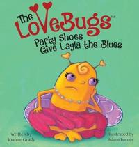 The LoveBugs, Party Shoes Give Layla the Blues by Joanne Grady
