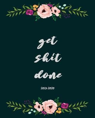 Get Shit Done 2019-2020 by Notebooks and Journals to Write in