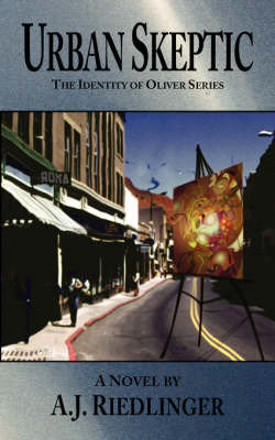 Urban Skeptic: The Identity of Oliver Series by A J Riedlinger image