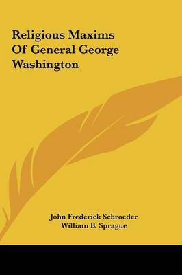 Religious Maxims of General George Washington by John Frederick Schroeder image