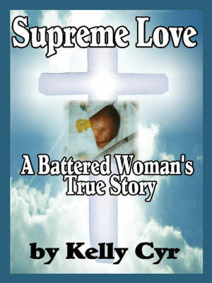 Supreme Love: A Battered Woman's True Story by Kelly, Cyr