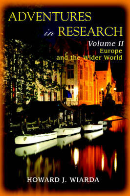 Adventures in Research: Volume II Europe and the Wider World by Mr Howard J Wiarda (University of Massachusetts)