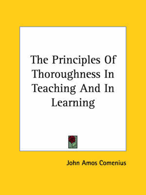 The Principles of Thoroughness in Teaching and in Learning by Johann Amos Comenius
