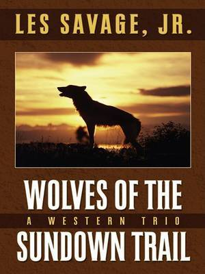 Wolves of the Sundown Trail by Les Savage, Jr.