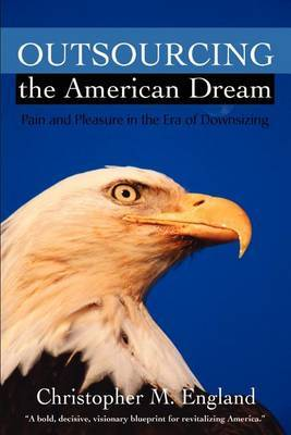Outsourcing the American Dream by Christopher M England image