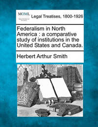 Federalism in North America by Herbert Arthur Smith