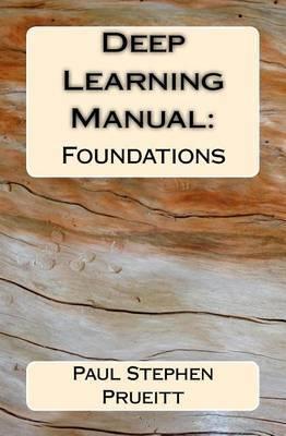Deep Learning Manual by Paul Stephen Prueitt