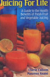 Juicing For Life: A Guide To The Health Benefits Of Fresh Fruit & Vegetable Juicing by Cherie Calbom image