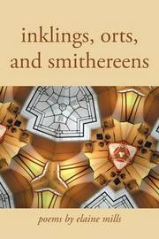 Inklings, Orts, and Smithereens by Elaine Mills