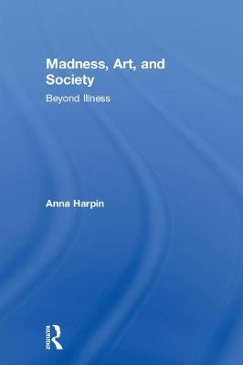 Madness, Art, and Society by Anna Harpin image