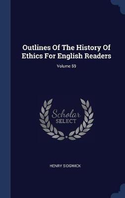 Outlines of the History of Ethics for English Readers; Volume 59 by Henry Sidgwick