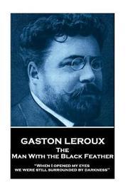 Gaston LeRoux - The Man with the Black Feather by Gaston Leroux
