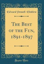 The Best of the Fun, 1891-1897 (Classic Reprint) by Edward Pennell Elmhirst image