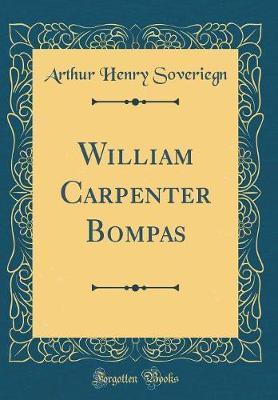 William Carpenter Bompas (Classic Reprint) by Arthur Henry Soveriegn image