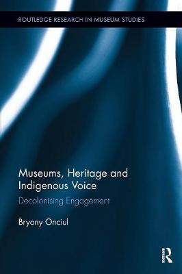 Museums, Heritage and Indigenous Voice by Bryony Onciul
