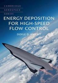 Energy Deposition for High-Speed Flow Control by Doyle D. Knight