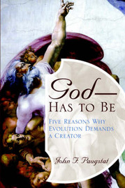 God -- Has to Be!: Five Reasons Why Evolution Demands a Creator by John , F. Paugstat image