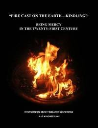 Fire Cast on the Earth-Kindling: Being Mercy in the Twenty-First Century by International Research Conference image