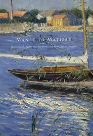 Manet to Matisse: Impressionist Masters from the Marion and Henry Bloch Collection by Richard R. Brettell image