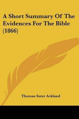 A Short Summary Of The Evidences For The Bible (1866) by Thomas Suter Ackland