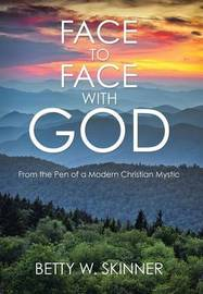 Face to Face with God by Betty W Skinner