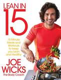 Lean in 15: 15 Minute Meals and Workouts to Keep You Lean and Healthy by Joe Wicks