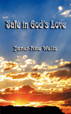 Safe in God's Love by Janet, Rae Wells