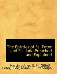 The Epistles of St. Peter and St. Jude Preached and Explained by Martin Luther