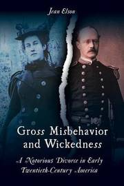 Gross Misbehavior and Wickedness by Jean Elson