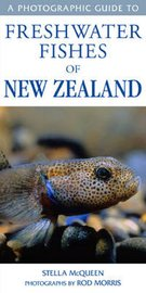A Photographic Guide to Freshwater Fishes of New Zealand by Stella McQueen