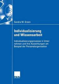Individualisierung Und Wissensarbeit by Sandra M Green