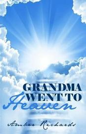 Grandma Went to Heaven by Amber Richards