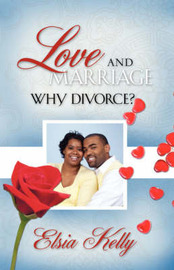Love and Marriage Why Divorce by Elsia Kelly image