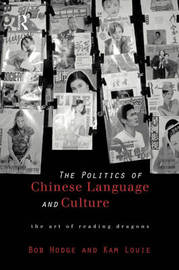 Politics of Chinese Language and Culture by Bob Hodge image