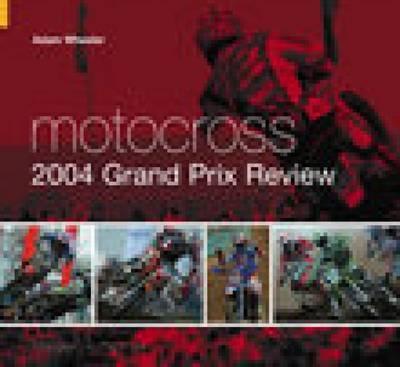 Motocross 2004 Grand Prix Review by Adam Wheeler