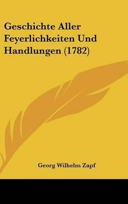 Geschichte Aller Feyerlichkeiten Und Handlungen (1782) by Georg Wilhelm Zapf