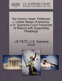 Ted Vernon Head, Petitioner, V. United States of America. U.S. Supreme Court Transcript of Record with Supporting Pleadings by J B Tietz