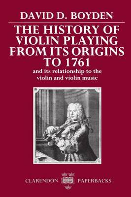 The History of Violin Playing from its Origins to 1761 by David D. Boyden image