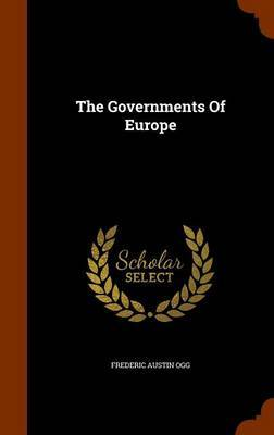 The Governments of Europe by Frederic Austin Ogg
